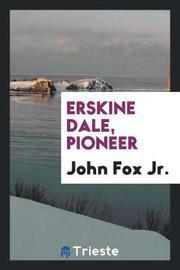 Erskine Dale, Pioneer by John Fox