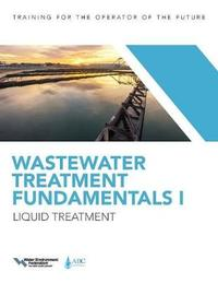 Wastewater Treatment Fundamentals I by Water Environment Federation