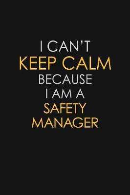 I Can't Keep Calm Because I Am A Safety Manager by Blue Stone Publishers