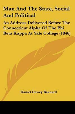 Man And The State, Social And Political: An Address Delivered Before The Connecticut Alpha Of The Phi Beta Kappa At Yale College (1846) by Daniel Dewey Barnard image