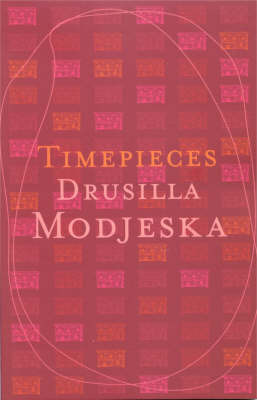 Time Pieces by Drusilla Modjeska