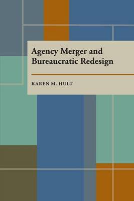 Agency Merger and Bureaucratic Redesign by Karen Hult