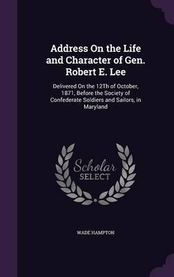 Address on the Life and Character of Gen. Robert E. Lee by Wade Hampton
