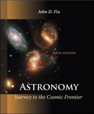 Astronomy: Journey to the Cosmic Frontier by John D. Fix