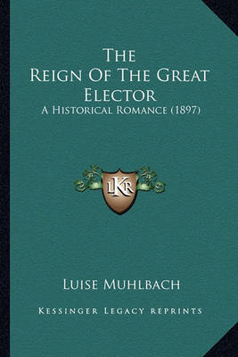 The Reign of the Great Elector: A Historical Romance (1897) by Luise Muhlbach image