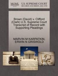 Brown (David) V. Clifford (Clark) U.S. Supreme Court Transcript of Record with Supporting Pleadings by Marvin M Karpatkin