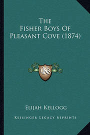 The Fisher Boys of Pleasant Cove (1874) by Elijah Kellogg