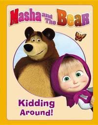 Masha and the Bear: Kidding Around by Lauren Forte