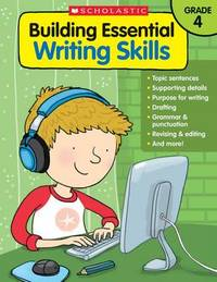 Building Essential Writing Skills: Grade 4 by Scholastic Teaching Resources