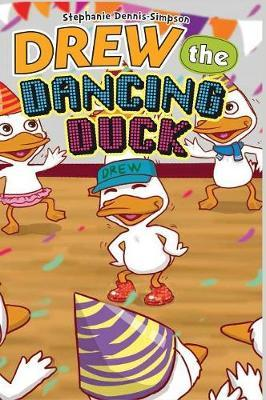 Drew the Dancing Duck by Stephanie Dennis-Simpson