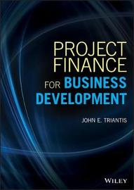 Project Finance for Business Development by John E Triantis