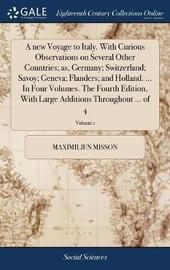 A New Voyage to Italy. with Curious Observations on Several Other Countries; As, Germany; Switzerland; Savoy; Geneva; Flanders; And Holland. ... in Four Volumes. the Fourth Edition, with Large Additions Throughout ... of 4; Volume 1 by Maximilien Misson image