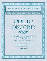 Ode to Discord - A Chimerical Bombination in Four Bursts by Charles L. Graves - Set to Music for Soli, Chorus and Orchestra (Organ and Hydrophone Ad Lib.) by Charles Villiers Stanford
