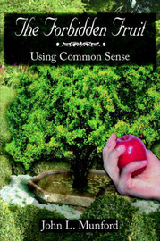 The Forbidden Fruit: Using Common Sense by John L. Munford image
