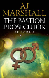 The Bastion Prosecutor: Episode 2 by A.J. Marshall image