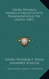 Georg Wilhelm Friedrich Hegelacentsa -A Centss Phanomenologie Des Geistes (1841) by Georg Wilhelm F Hegel