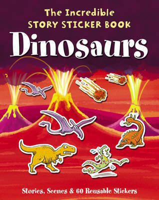 The Incredible Story Sticker Book Dinosaurs: Stories, Scenes and 60 Reusable Stickers