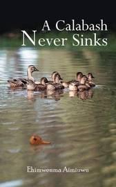 A Calabash Never Sinks by Ehimwenma Aimiuwu