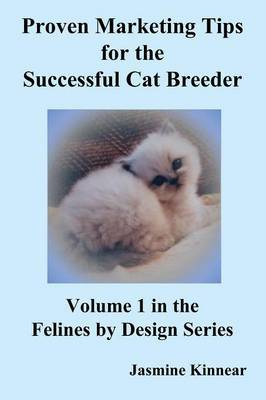 Proven Marketing Tips for the Successful Cat Breeder by Jasmine Kinnear