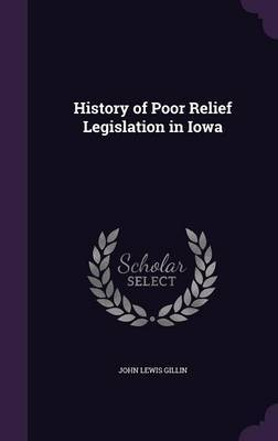 History of Poor Relief Legislation in Iowa by John Lewis Gillin image