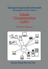 Lokale Computernetze LAN: Technologische Grundlagen, Architektur, Ubersicht Und Anwendungsbereiche by Karl Heinz Kellermayr