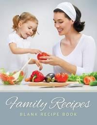 Family Recipes (Blank Recipe Book) by Speedy Publishing LLC