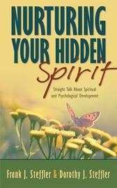 Nurturing Your Hidden Spirit by Dorothy J. Steffler