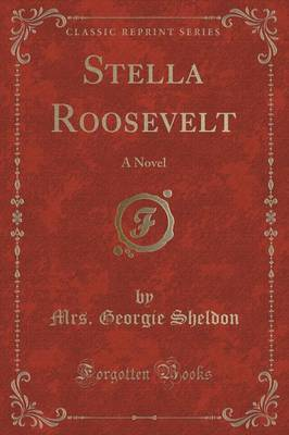 Stella Roosevelt by Mrs Georgie Sheldon