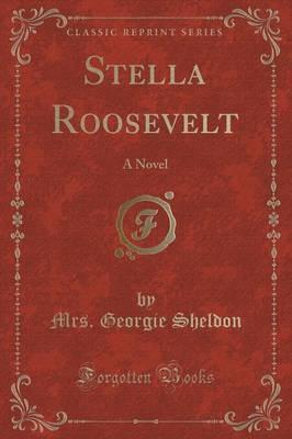 Stella Roosevelt by Mrs Georgie Sheldon