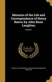 Memoirs of the Life and Correspondence of Henry Reeve; By John Knox Laughton; Volume 1 by Henry 1813-1895 Reeve image