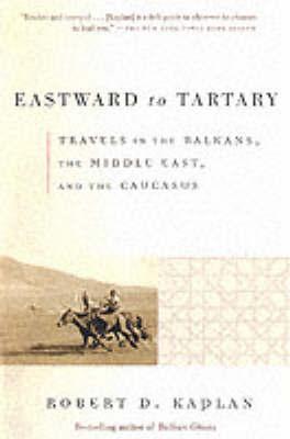 Eastward To Tartary by Robert D Kaplan