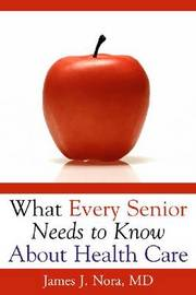 What Every Senior Needs To.. by James J Nora image