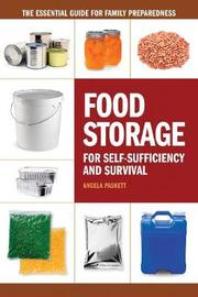 Food Storage for Self-Sufficency and Survival by Angela Paskett