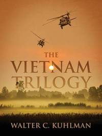The Vietnam Trilogy by Walter C Kuhlman