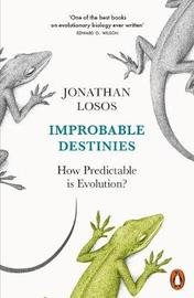 Improbable Destinies by Jonathan Losos