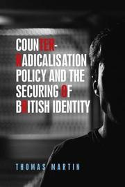 Counter-Radicalisation Policy and the Securing of British Identity by Thomas Martin