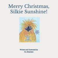 Merry Christmas, Silkie Sunshine! by H J Emerson