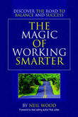 The Magic of Working Smarter: Discover the Road to Balance and Success by Neil Wood