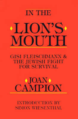 In the Lion's Mouth: Gisi Fleischmann & the Jewish Fight for Survival by Joan Campion