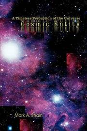 Cosmic Entity: A Timeless Perception of the Universe by Mark A. Strain image