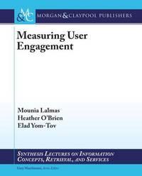 Measuring User Engagement by Mounia Lalmas