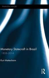 Monetary Statecraft in Brazil by Kurt Mettenheim