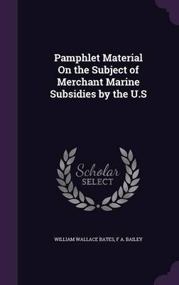 Pamphlet Material on the Subject of Merchant Marine Subsidies by the U.S by William Wallace Bates image