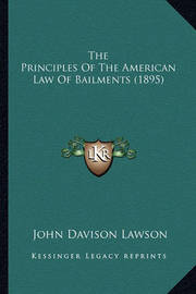 The Principles of the American Law of Bailments (1895) by John Davison Lawson