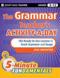 The Grammar Teacher's Activity-a-Day: 180 Ready-to-Use Lessons to Teach Grammar and Usage by Jack Umstatter