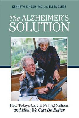 The Alzheimer's Solution: How Today's Care Is Failing Millions and How We Can Do Better by M D Kenneth S Kosik, M. D. image