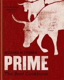 Prime: The Beef Cookbook by Richard H Turner