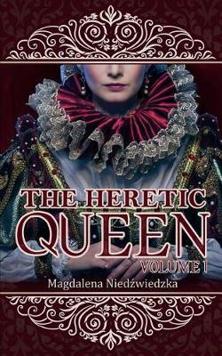 The Heretic Queen - Volume I by Magdalena Niedzwiedzka