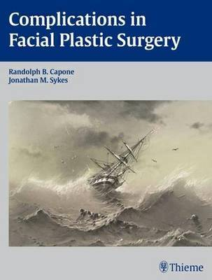 Complications in Facial Plastic Surgery by Randolph Capone image