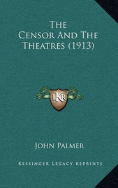 The Censor and the Theatres (1913) by John Palmer